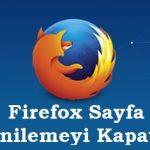Firefox Sitenin Otomatik Sayfa Yenilemesini Kapat